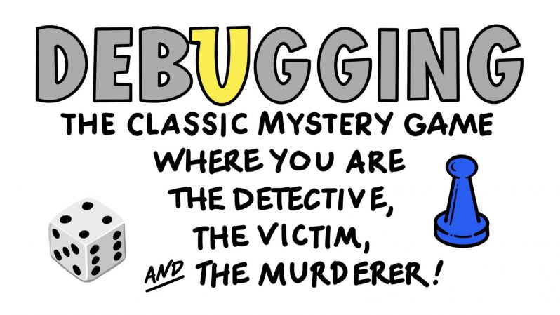 Debugging: The classic mystery game where you are the detective, the victim and the murderer!